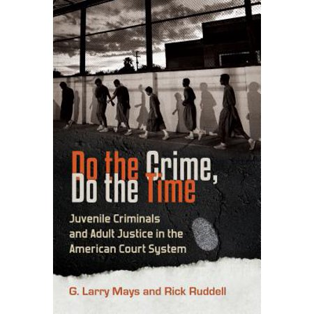Do the Crime, Do the Time: Juvenile Criminals and Adult Justice in the American Court System -