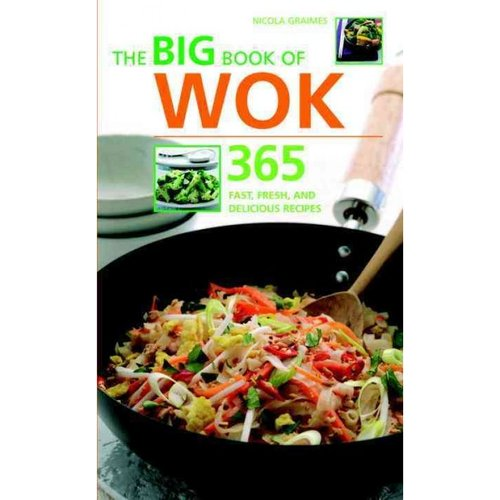 The Big Book of Wok: 365 Fast, Fresh And Delicious Recipes