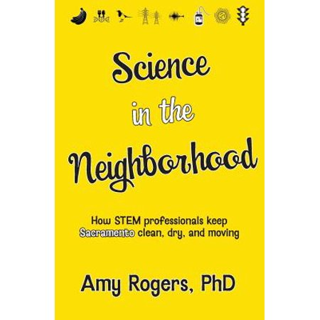 Science in the Neighborhood : Discover How Stem Professionals Keep Sacramento Clean, Dry, and Moving Plus Secrets of How Everyday Things Work (Malls In Sacramento)