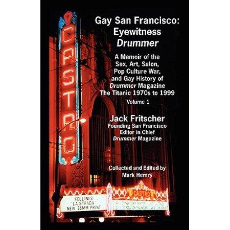 Gay San Francisco : Eyewitness Drummer Vol. 1 - A Memoir of the Sex, Art, Salon, Pop Culture War, and Gay History of Drummer Magazine: - Gay Halloween Sf