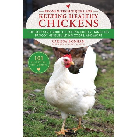 - Proven Techniques for Keeping Healthy Chickens : The Backyard Guide to Raising Chicks, Handling Broody Hens, Building Coops, and More