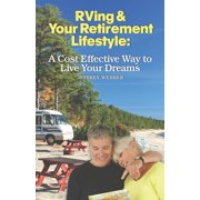 RVing & Your Retirement Lifestyle : A Cost Effective Way to Live Your Dreams