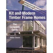 Kit and Modern Timber Frame Homes : The Complete Guide