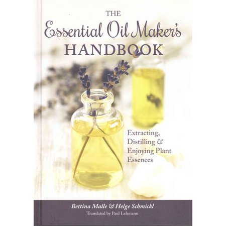 The Essential Oil Maker's Handbook: Extracting, Distilling & Enjoying Plant Essences