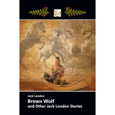 BROWN WOLF and Other Jack London Stories - eBook