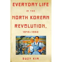Everyday Life in the North Korean Revolution, 1945-1950 (Paperback)
