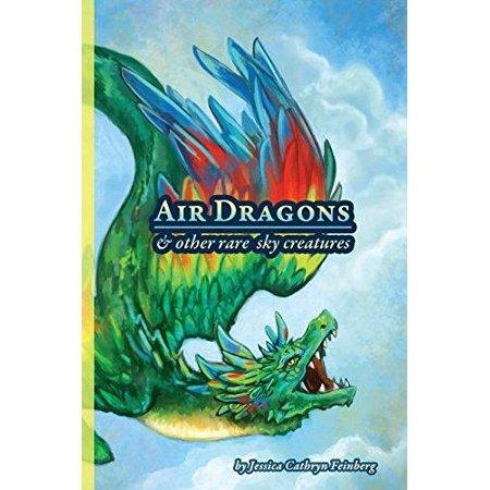 Air Dragons   Other Rare Sky Creatures  A Field Guide