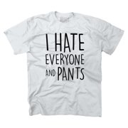 Hate Everyone Pants Funny Sayings Attitude Humorous Fashion T-Shirt Tee by Brisco Brands