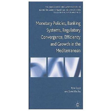 Monetary Policies  Banking Systems  Regulatory Convergence  Efficiency And Growth In The Mediterranean