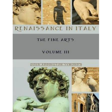 Renaissance in Italy : The Fine Arts, Volume III (Illustrated) - eBook