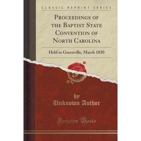 Proceedings of the Baptist State Convention of North Carolina : Held in Greenville, March 1830 (Classic - Dicks Greenville