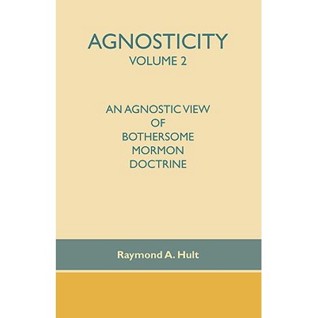 Agnosticity Volume 2 : An Agnostic View of Bothersome Mormon