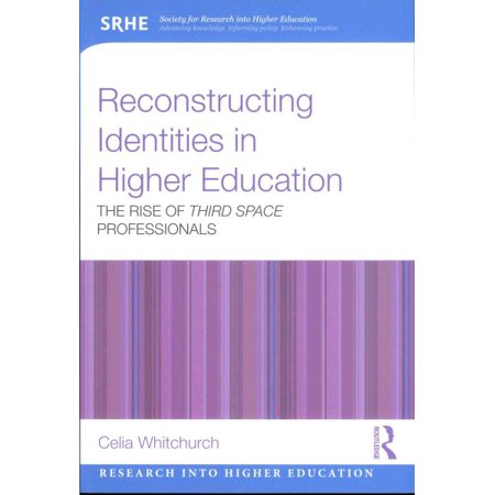 Reconstructing Identities In Higher Education   The Rise Of Third Space Professionals