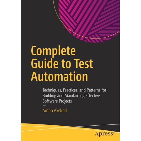 Complete Guide to Test Automation : Techniques, Practices, and Patterns for Building and Maintaining Effective Software