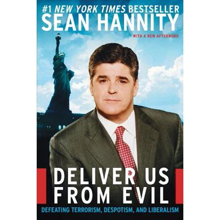 Deliver Us from Evil : Defeating Terrorism, Despotism, and