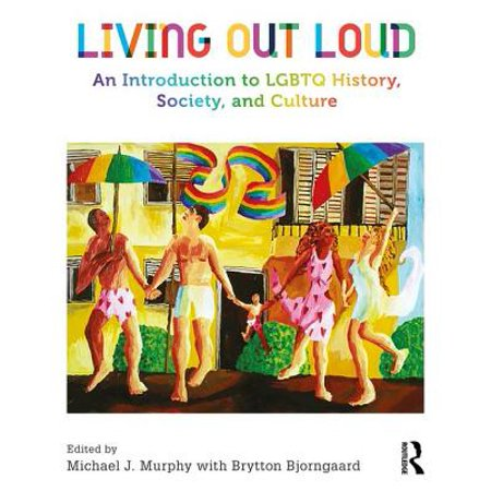 Living Out Loud : An Introduction to Lgbtq History, Society, and