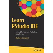 Learn Rstudio Ide: Quick, Effective, and Productive Data Science (Paperback)