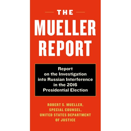 The Mueller Report : Report on the Investigation into Russian Interference in the 2016 Presidential Election