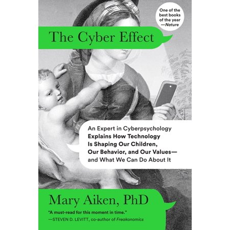 The Cyber Effect : An Expert in Cyberpsychology Explains How Technology Is Shaping Our Children, Our Behavior, and Our Values--and What We Can Do About (Effect Of Social Media On Our Society)