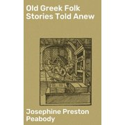 Old Greek Folk Stories Told Anew - eBook