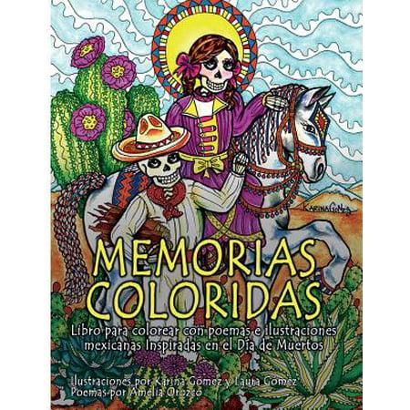 - Memorias Coloridas : Libro Para Colorear Con Poemas E Ilustraciones Mexicanas Inspiradas En El Dia de Los Muertos