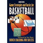 Game Strategies and Tactics for Basketball : Bench Coaching for Success