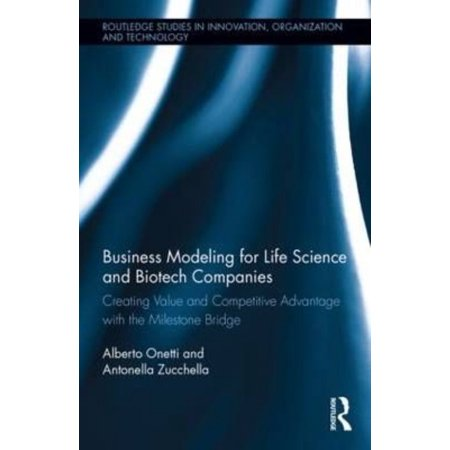 Business Modeling For Life Science And Biotech Companies  Creating Value And Competitive Advantage With The Milestone Bridge