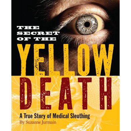 Secret of the Yellow Death : A True Story of Medical (The Secret Of The Yellow Death Summary)