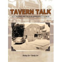 Tavern Talk : Old Taverns and Tales in Springfield Illinois
