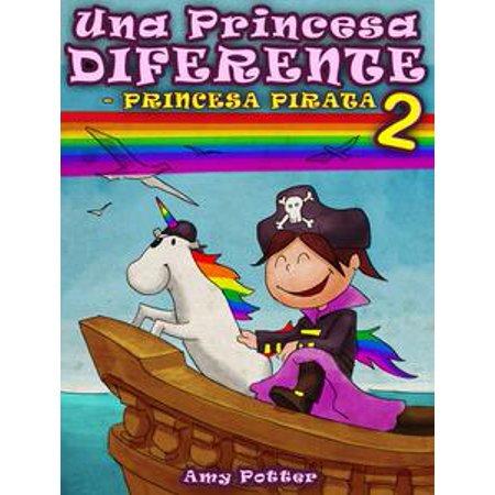 Una Princesa Diferente - Princesa Pirata 2 (Libro infantil ilustrado) - - Disfraz Pirata Halloween