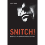 Snitch!: A History of the Modern Intelligence Informer (Paperback)