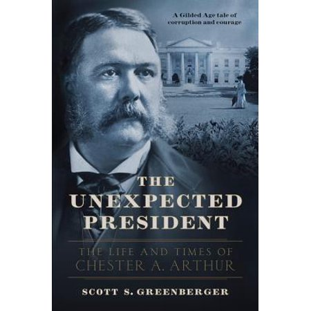 The Unexpected President : The Life and Times of Chester A.