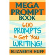Mega Prompt Book: 600 Prompts To Get You Writing - eBook