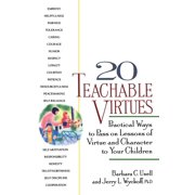 20 Teachable Virtues : Practical Ways to Pass on Lessons of Virtue