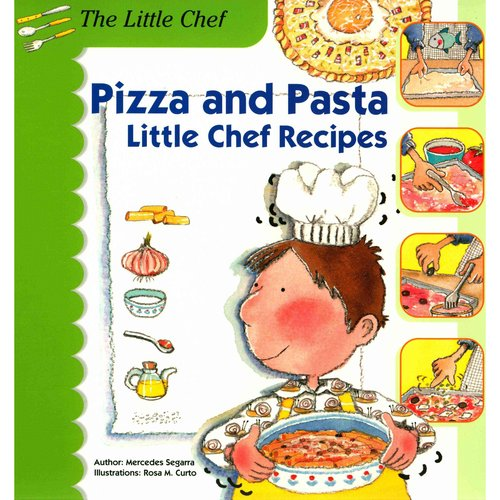 Pizza and Pasta: Little Chef Recipes
