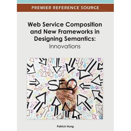 Web Service Composition And New Frameworks In Designing Semantics  Innovations