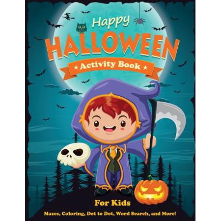 Happy Halloween Activity Book for Kids : Mazes, Coloring, Dot to Dot, Word Search, and More. Activity Book for Kids Ages 4-8, 5-12.