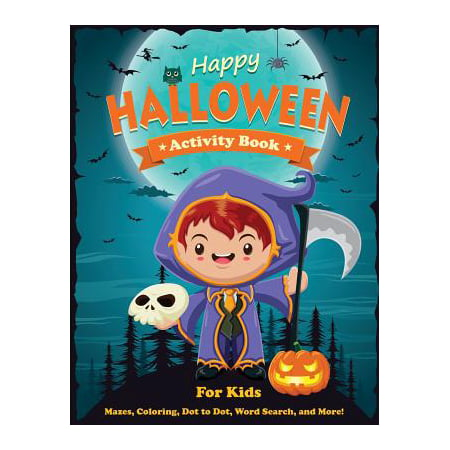 Happy Halloween Activity Book for Kids : Mazes, Coloring, Dot to Dot, Word Search, and More. Activity Book for Kids Ages 4-8, 5-12. (Halloween Activities Word Search)