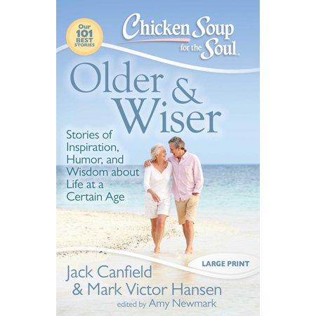 Chicken Soup for the Soul: Older & Wiser : Stories of Inspiration, Humor, and Wisdom about Life at a Certain