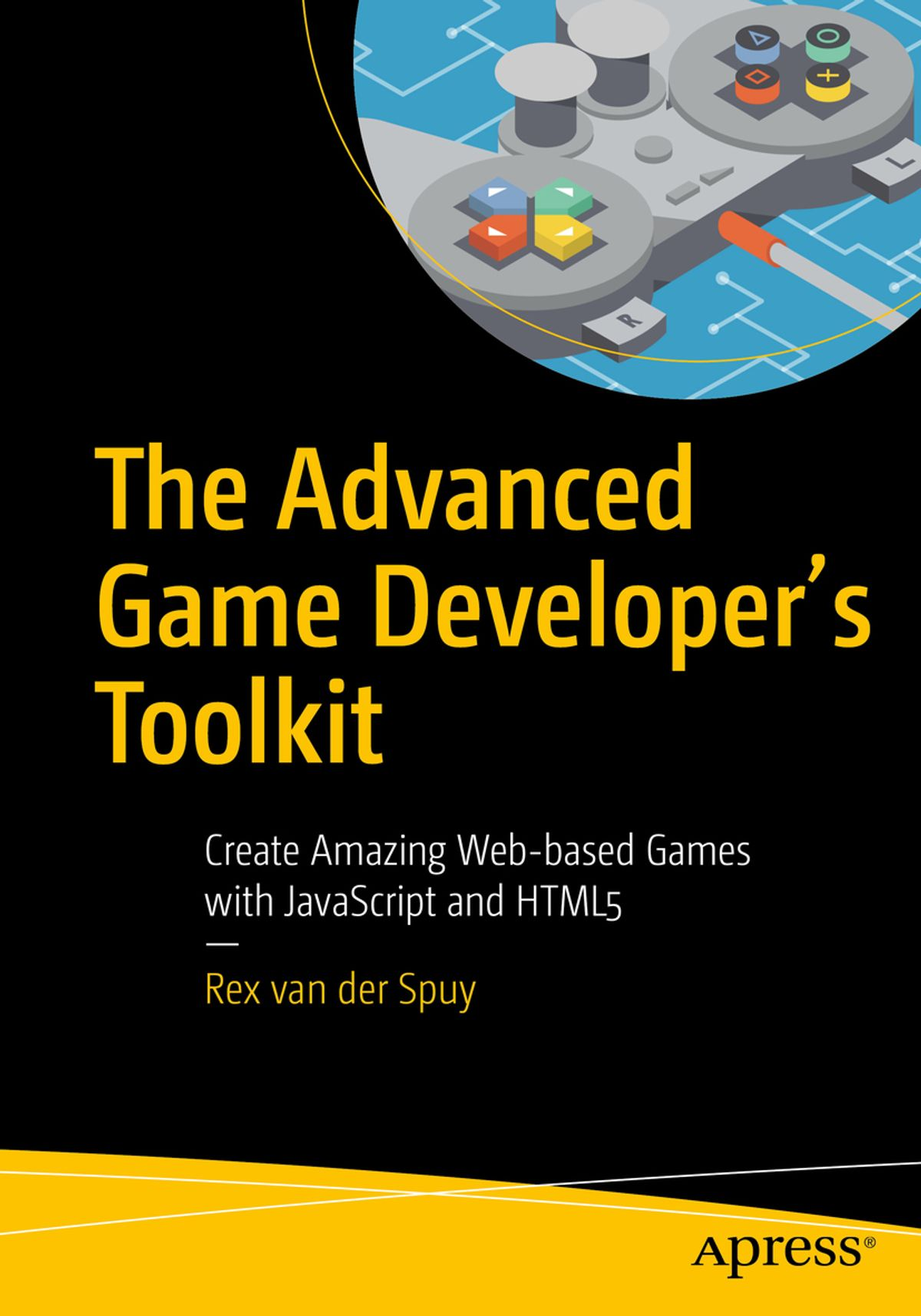 The Advanced Game Developer's Toolkit : Create Amazing Web-Based Games with  JavaScript and Html5
