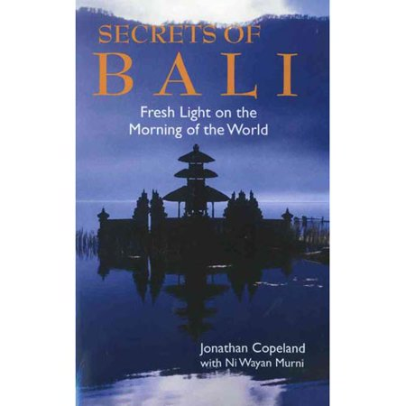 Secrets of Bali: Fresh Light on the Morning of the World