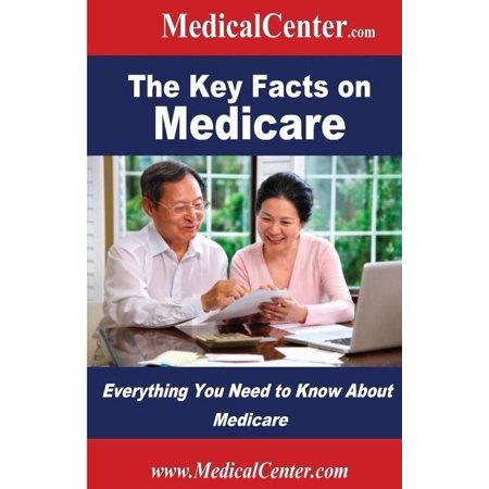 The Key Facts On Medicare  Everything You Need To Know About Medicare