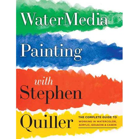 Watermedia Painting with Stephen Quiller: The Complete Guide to Working in Watercolor, Acrylics, Gouache & Casein