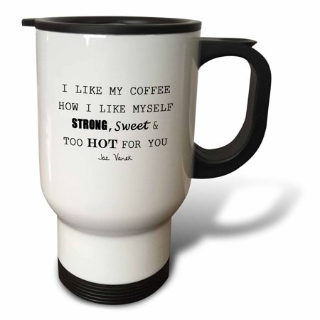3dRose I LIKE MY COFFEE HOW I LIKE MYSELF STRONG, SWEET AND TOO HOT FOR YOU, Travel Mug, 14oz, Stainless Steel