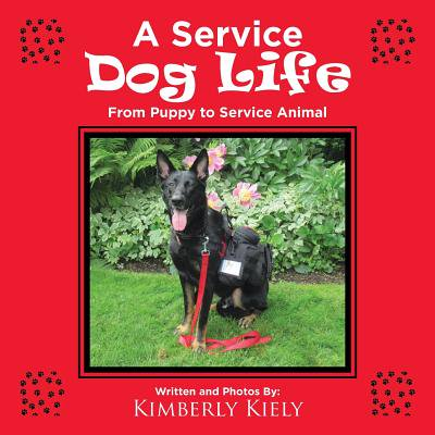 A Service Dog Life : From Puppy to Service Animal (Becoming A Dog Trainer For Service Dogs)