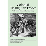 Colonial Triangular Trade : An Economy Based on Human Misery