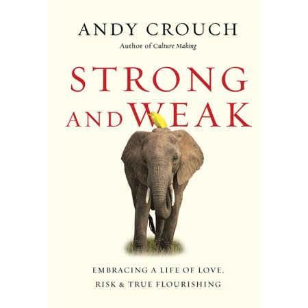 Strong and Weak : Embracing a Life of Love, Risk and True Flourishing (Hardcover)