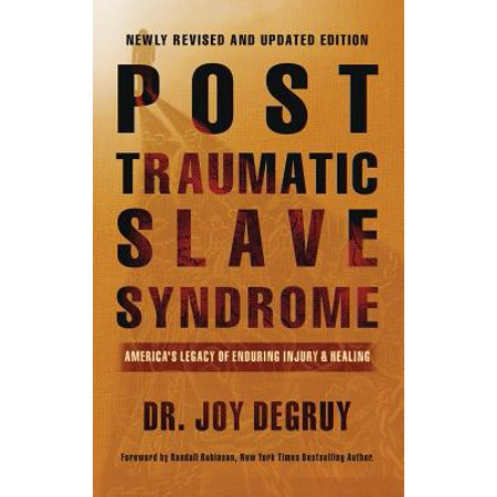 Post Traumatic Slave Syndrome, Revised Edition : America's Legacy of Enduring Injury and Healing