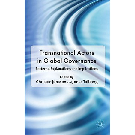 Transnational Actors in Global Governance : Patterns, Explanations and (Transnational Actors And International Organizations In Global Politics)