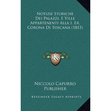 Notizie Storiche Dei Palazzi, E Ville Appartenenti Alla I. Er. Corona Di Toscana (1815) - image 1 of 1